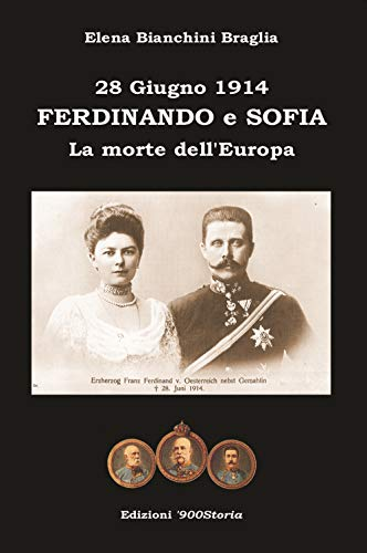 Ferdinando e Sofia. 28 giugno 1914. La morte dell'Europa