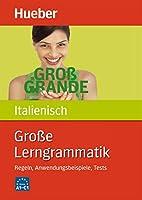 Grosse Lerngrammatik Italienisch: Regeln, Anwendungsbeispiele, Tests