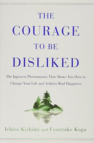 The Courage to Be Disliked The Japanese Phenomenon That Shows You How to Change Your Life and product image