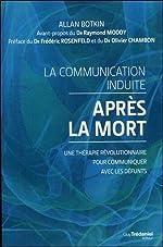 La communication induite après la mort - Une thérapie révolutionnaire pour communiquer avec les défunts d'Olivier Chambon