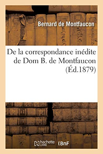 De la correspondance inédite de Dom B. de Montfaucon