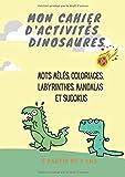 Mon cahier d'activités dinosaures: mots mêlés, coloriages, labyrinthes, mandalas et sudoku. Dès 7 ans. L'apprentissage en s'amusant
