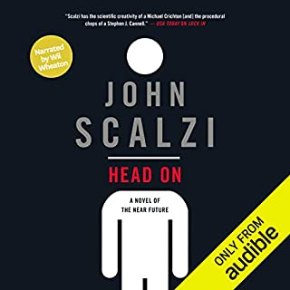 Head On (Narrated by Wil Wheaton)                   Written by:                                                                                                                                 John Scalzi                               Narrated by:                                                                                                                                 Wil Wheaton                      Length: 7 hrs and 36 mins     214 ratings     Overall 4.4
