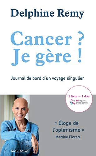 Cancer ? Je gère !: Journal de bord d'un voyage singulier (Psychologie grand public)