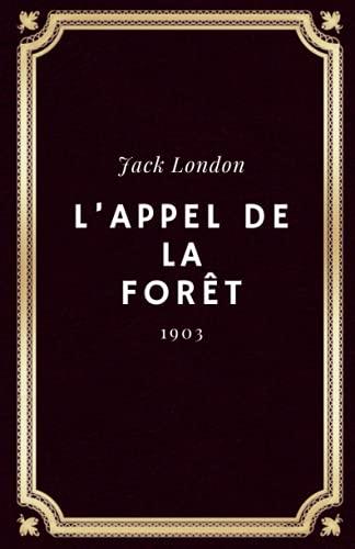 L'Appel de la forêt Jack London: Texte intégral (Annoté d'une biographie)