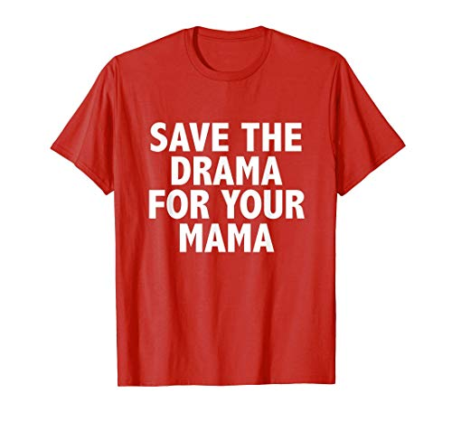 Situen Save The Drama For Your Mama Funny T-Shirt