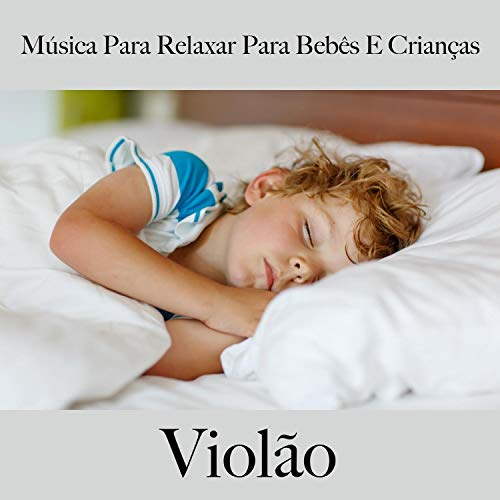 Música para Relaxar para Bebês e Crianças: Violão