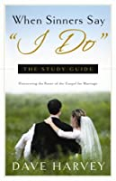"When Sinners Say ""I Do"": The Study Guide"