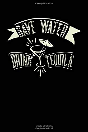 Save Water Drink Tequila: Music Journal