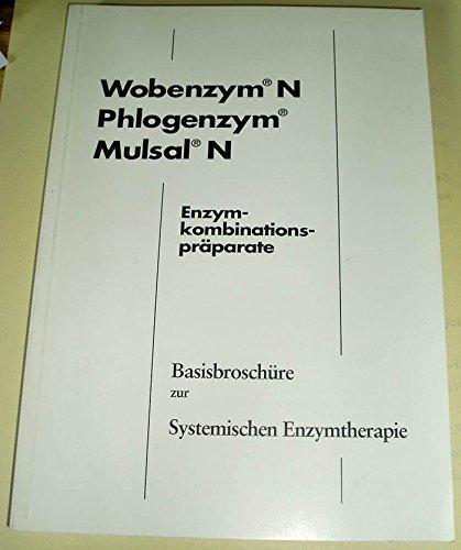 Wobenzym N - Phlogenzym - Mulsal N, Enzymkombinationspräparate, Basisbroschüre zur Systemischen Enzymtherapie