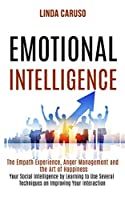 Emotional Intelligence: The Empath Experience, Anger Management and the Art of Happiness (Your Social Intelligence by Learning to Use Several Techniques on Improving Your Interaction With Others)