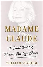 Madame Claude: Her Secret World of Pleasure, Privilege, and Power