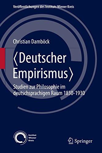 〈Deutscher Empirismus〉: Studien zur Philosophie im deutschsprachigen Raum 1830-1930 (Veröffentlichungen des Instituts Wiener Kreis 24)