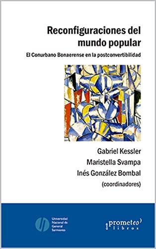 Reconfiguraciones del mundo popular: El Conurbano Bonaerense en la postconvertibilidad (SOCIOLOGIA, FILOSOFIA E HISTORIA, MARCOS TEORICOS SOCIALES Y LINEAS DE PENSAMIENTO II nº 3)