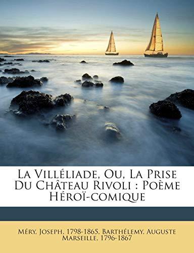 La Villéliade, Ou, La Prise Du Château Rivoli: Poème Héroï-comique