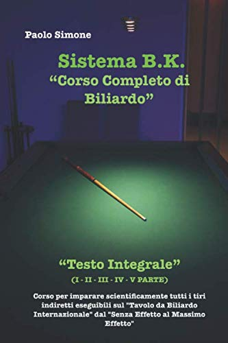 Corso Completo di Biliardo Sistema B.K. Testo Integrale I - II - III - IV - V PARTE