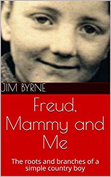 Freud, Mammy and Me: The roots and branches of a simple country boy (The fictionalized autobiography of Daniel O'Beeve Book 1) by [Jim Byrne]