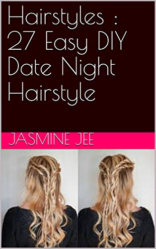 Diy Hairstyles 27 Easy Diy Date Night Hairstyle Kindle Edition By Jee Jasmine Crafts Hobbies Home Kindle Ebooks Amazon Com