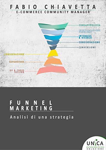 FUNNEL MARKETING: Analisi di una strategia (Unica Soluzione Vol. 19001)