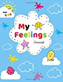 My FEELINGS Journal for KIDS: EMOTIONS Journal with Positive Affirmations to develop your child's Emotional Intelligence