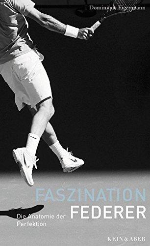 Faszination Federer. Die Anatomie der Perfektion