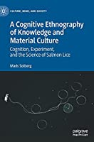 A Cognitive Ethnography of Knowledge and Material Culture: Cognition, Experiment, and the Science of Salmon Lice (Culture, Mind, and Society)