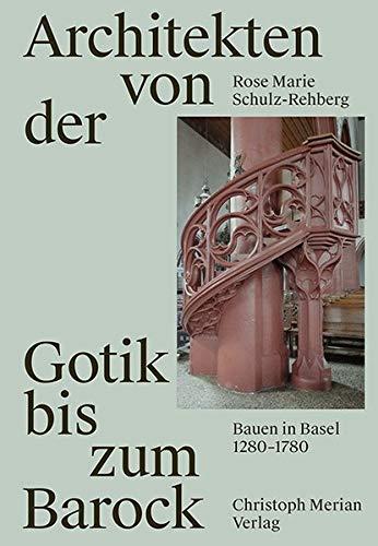 Architekten von der Gotik bis zum Barock: Bauen in Basel 1280 - 1780