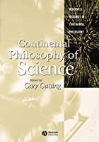 Continental Philosophy of Science (Blackwell Readings in Continental Philosophy)