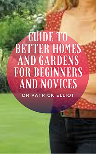 Guide to Better Homes And Gardens For Beginners And Novices : Better Homes...