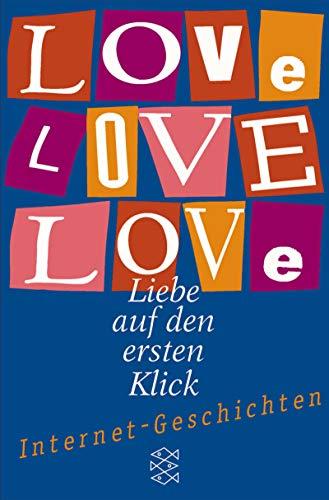 Love Love Love: Liebe auf den ersten Blick. Internet-geschichten (Fischer Taschenbücher)
