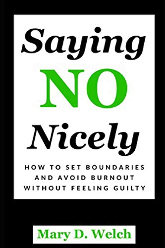 Saying No Nicely: How to Set Boundaries and Avoid Burnout Without Feeling Guilty