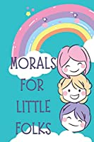 Morals For Little Folks - My First I Can Read Book: Responsibility For The Choices For Toddler & Kid Both Boy & Girl Learn to Read Simple Stories & Activities for Beginner Readers Empathy Feelings Kindness Compassion Tolerance I Can Read That Book!