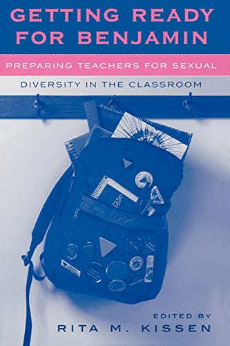 Getting Ready For Benjamin Preparing Teachers For Sexual Diversity In The Classroom Curriculum Cultures And Homo Sexualities Series