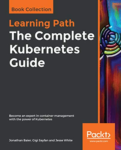 The Complete Kubernetes Guide: Become an expert in container management with the power of Kubernetes