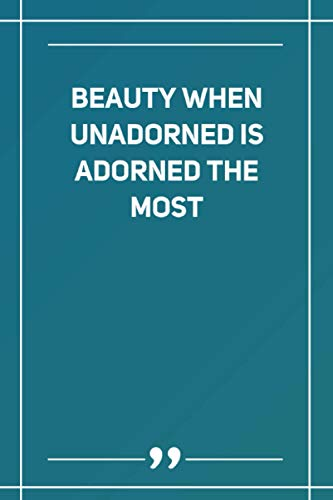 Beauty When Unadorned Is Adorned The Most: Blank Lined Notebook   Soft Glossy Cover