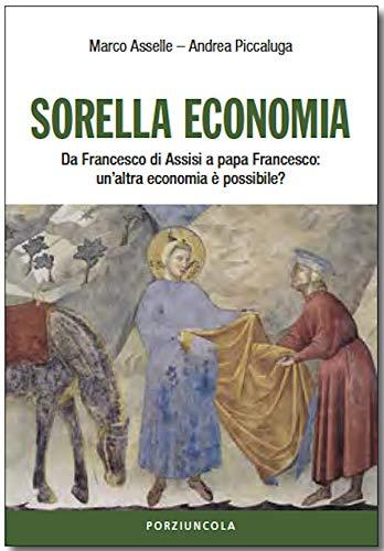 Sorella economia. Da Francesco di Assisi a papa Francesco: un'altra economia è possibile?