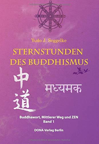 Sternstunden des Buddhismus: Buddhawort Mittlerer Weg und ZEN, Band. 1