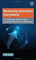 Measuring Innovation Everywhere: The Challenge of Better Policy, Learning, Evaluation and Monitoring