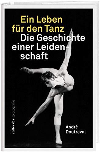 Ein Leben für den Tanz: Die Geschichte einer Leidenschaft