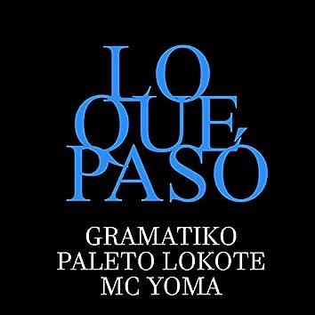 Lo Que Pasó (feat. Paleto Lokote & MC Yoma)