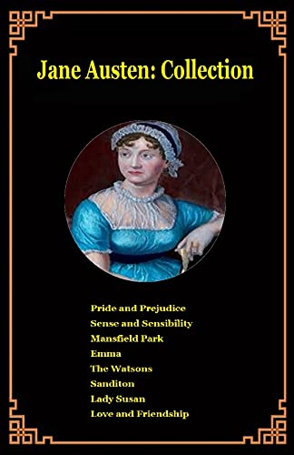 Jane Austen : Collection: ( Pride and Prejudice ; Sense and Sensibility ; Mansfield Park ; Emma ; The Watsons ; Sanditon ; Lady Susan ; Love and Friendship ) (English Edition)