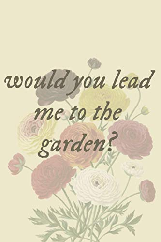 Would You Lead Me To The Garden?: Collector College Ruled Blank Lined Designer Notebook Journal