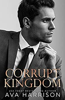 Corrupt Kingdom: A Standalone Enemies-to-Lovers Romance by [Ava Harrison]