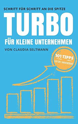 Preisvergleich Produktbild Turbo für kleine Unternehmen: Schritt für Schritt an die Spitze: 101 Tipps