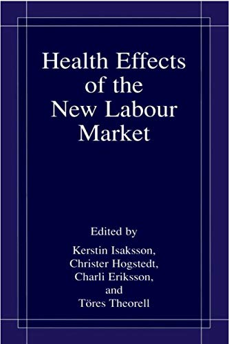 Health Effects of the New Labour Market: Proceedings of the First International Conference on Health Hazards and Challenges in the New Working Life, Held ... 1999, in Stockholm, Sweden (English Edition)
