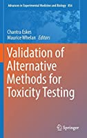 Validation of Alternative Methods for Toxicity Testing (Advances in Experimental Medicine and Biology (856))