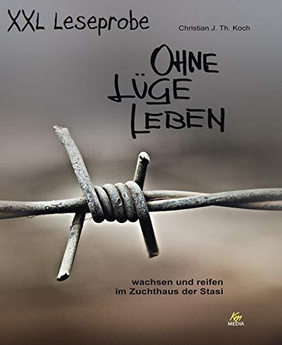 XXL Leseprobe: Ohne Lüge leben: wachsen und reifen im Zuchthaus der Stasi