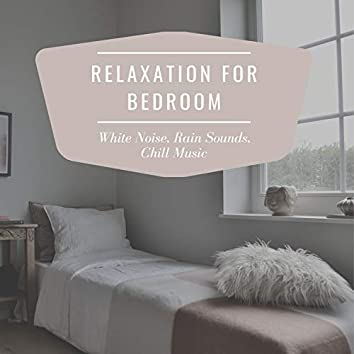 Relaxation for Bedroom - White Noise, Rain Sounds, Chill Music