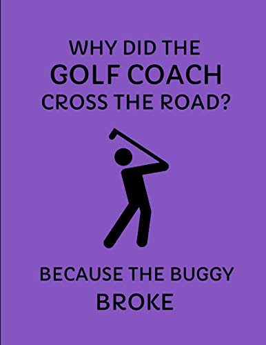 Why Did The Golf Coach Cross The Road? Because The Buggy Broke: Custom-Designed Notebook