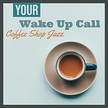 Your Wake Up Call (Coffee Shop Jazz)